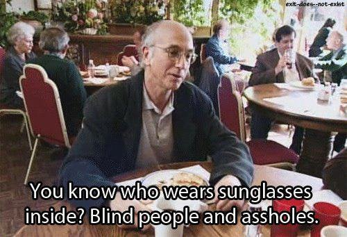You Know Who Wears Sunglasses Inside? Blind People and Assholes